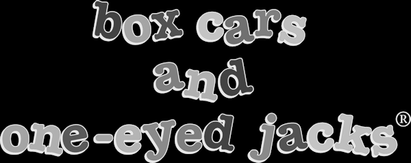 BOX CARS AND ONE-EYED JACKS